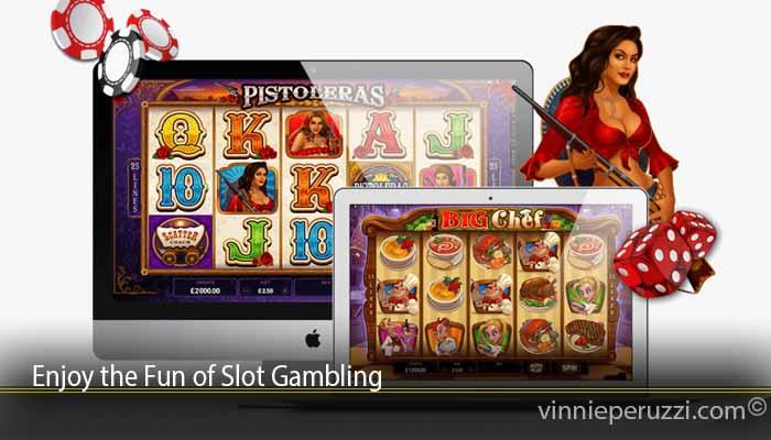 Enjoy the Fun of Slot Gambling